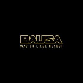 BAUSA - WAS DU LIEBE NENNST